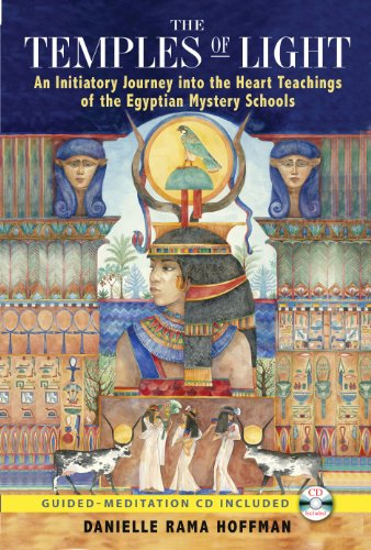 The Temples of Light - An Initiatory Journey into the Heart Teachings of the Egyptian Mystery Sch...