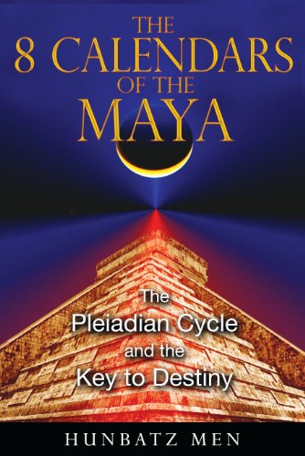 The 8 Calendars of the Maya - The Pleiadian Cycle and the Key to Destiny