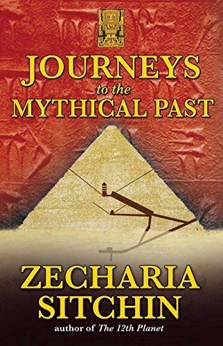 Journeys to the Mythical Past (The Earth Chronicles Expeditions): Sitchin, Zecharia