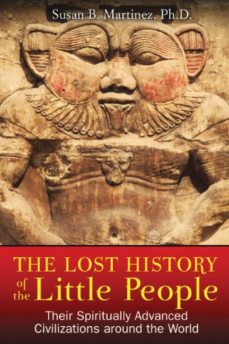 The Lost History of the Little People: Their Spiritually Advanced Civilizations around the World: ...