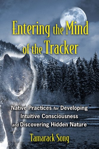 9781591431602: Entering the Mind of the Tracker: Native Practices for Developing Intuitive Consciousness and Discovering Hidden Nature