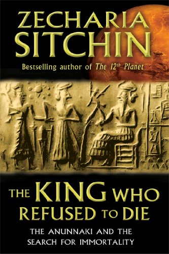 9781591431770: The King Who Refused to Die: The Anunnaki and the Search for Immortality