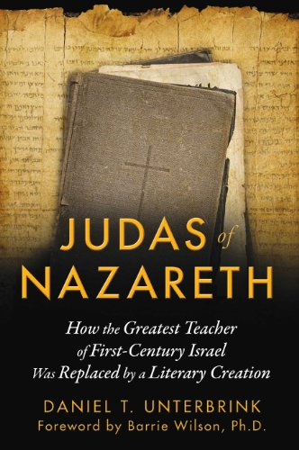 9781591431824: Judas of Nazareth: How the Greatest Teacher of First-Century Israel Was Replaced by a Literary Creation