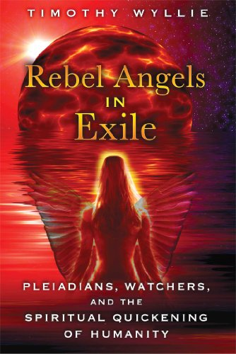 9781591431886: Rebel Angels in Exile: Pleiadians, Watchers, and the Spiritual Quickening of Humanity