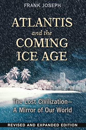 9781591432043: Atlantis and the Coming Ice Age: The Lost Civilization--A Mirror of Our World