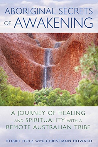 9781591432197: Aboriginal Secrets of Awakening: A Journey of Healing and Spirituality with a Remote Australian Tribe