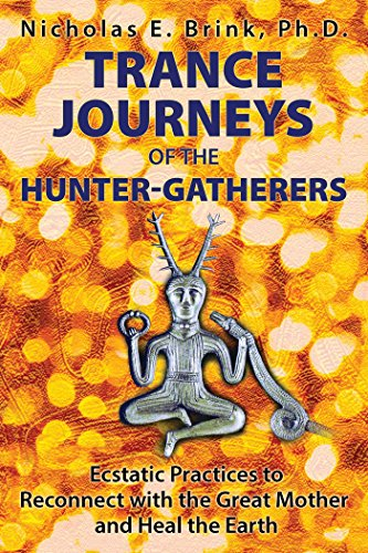 9781591432371: Trance Journeys of the Hunter-Gatherers: Ecstatic Practices to Reconnect With the Great Mother and Heal the Earth