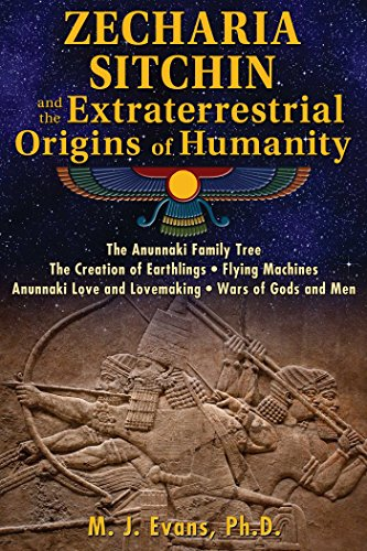 Zecharia Sitchin and the Extraterrestrial Origins of Humanity: Evans, M. J.
