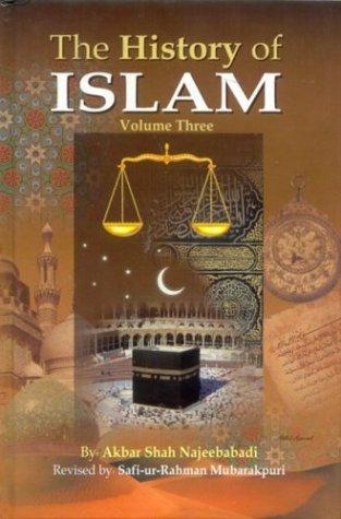 History of Islam (3 Volumes): Najeebabadi, Akbar Shah
