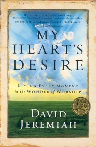 9781591450009: My Heart's Desire: Living Every Moment in the Wonder of Worship