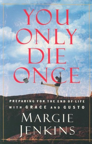 9781591450139: You Only Die Once: Preparing for the End of Life with Grace and Gusto