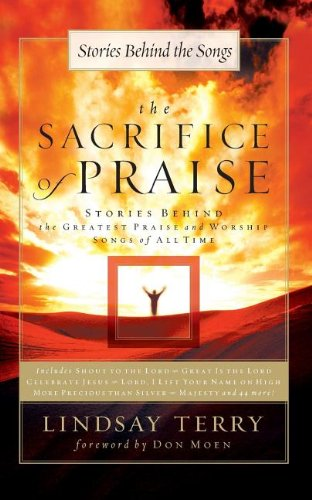 9781591450146: The Sacrifice of Praise: Stories Behind the Greatest Praise and Worship Songs of All Time (Songs 4 Worship)