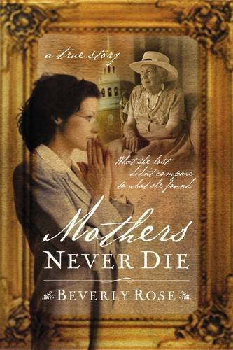 Mothers Never Die: What She Lost Didn't: Rose, Dr Beverly