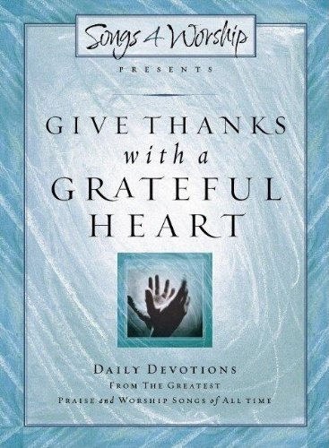 9781591450221: Give Thanks with a Grateful Heart: Songs4Worship Devotional (Songs 4 Worship Devotional)