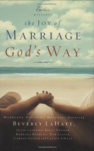 The Joy of Marriage God's Way (Extraordinary Women) (159145056X) by Barbara Roseber; Beverly Lahaye; Carrie Oliver; Deb Laaser; Joyce Penner; Julie Clinton; Laurie S. Hall