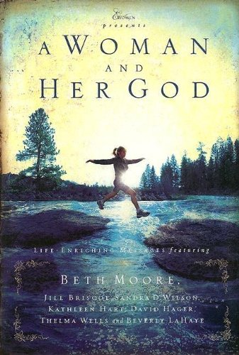 A Woman and Her God (159145090X) by Moore, Beth; Briscoe, Jill; Wilson, Sandra D.