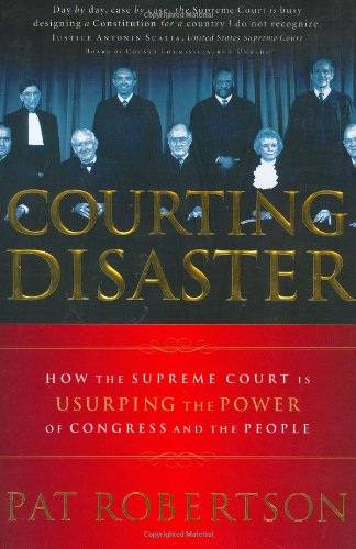 9781591451426: Courting Disaster: How the Supreme Court is Usurping the Power of Congress and the People