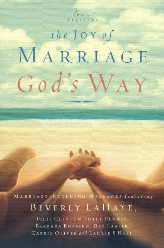 The Joy of Marriage God's Way: Marriage-Building Messages (Extraordinary Women) (1591452023) by Beverly LaHaye; Joyce Penner; Barbara Rosberg; Deb Laaser; Carrie Oliver; Laurie S. Hall