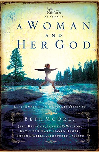 A Woman and Her God (Extraordinary Women) (159145204X) by Beth Moore; Beth Moore; Sandra D. Wilson; Kathleen Hart; David Hager; Thelma Wells; Beverly LaHaye