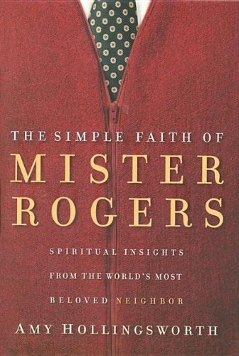 9781591452294: The Simple Faith of Mister Rogers: Spiritual Insights from the World's Most Beloved Neighbor