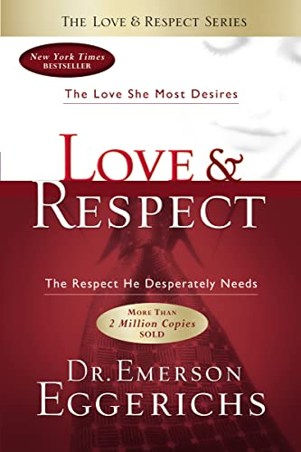 9781591452461: Love & Respect: The Love She Most Desires; the Respect He Desperately Needs