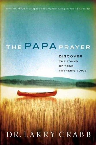 9781591452843: The Papa Prayer: Discover the Sound of Your Father's Voice