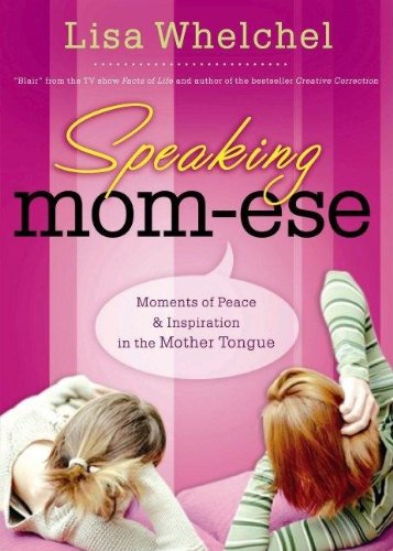 9781591453451: Speaking Mom-ese: Moments of Peace & Inspiration in the Mother Tongue from One Mom's Heart to Yours
