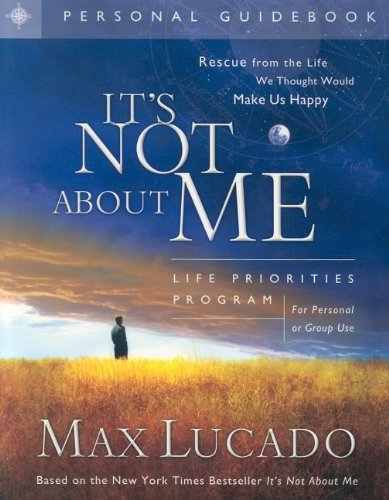 """""""It's Not about Me"""": Life Priorities Program Guidebook (9781591453673) by Lucado B.A. M.A., Max"""