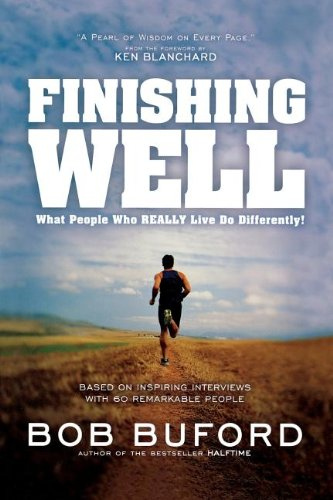 9781591453956: Finishing Well: What People Who Really Live Do Differently!