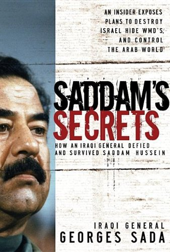 SADDAM?S SECRETS. how an Iraqi General defied and survived Saddam Hussein.