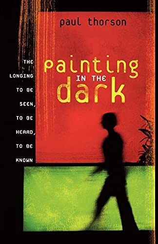 9781591454274: Painting in the Dark: The Longing to Be Seen, to Be Heard, and to Be Known