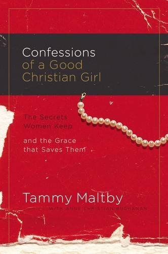 9781591455318: Confessions of a Good Christian Girl: The Secrets Women Keep and the Grace That Saves Them
