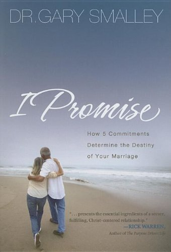 9781591455400: I Promise: How 5 Commitments Determine the Destiny of Your Marriage