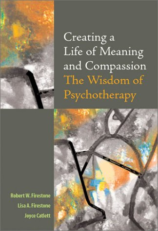 9781591470205: Creating a Life of Meaning and Compassion: The Wisdom of Psychotherapy