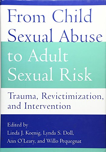 From Child Sexual Abuse to Adult Sexual: Editor-Linda J. Koenig;