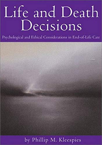 9781591470670: Life and Death Decisions: Psychological and Ethical Considerations in End-Of-Life Care