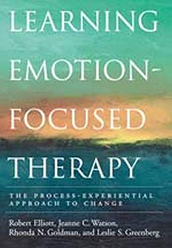 Learning Emotion-Focused Therapy The Process-Experiential Approach to: Elliott, Robert