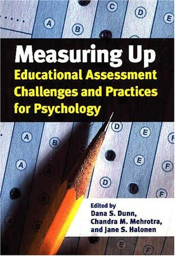 Measuring Up: Education Assessment Challenges and Practices: Editor-Dana S. Dunn;