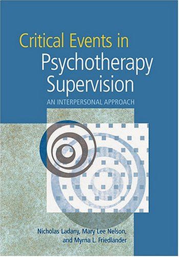 9781591472063: Critical Events In Psychotherapy Supervision: An Interpersonal Approach