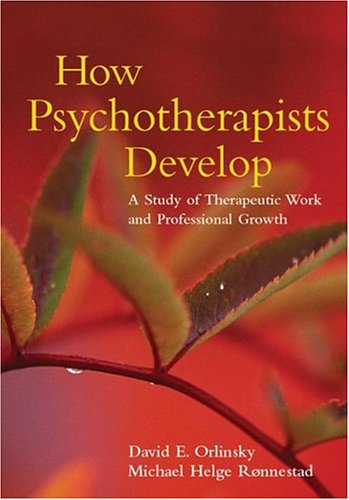 How Psychotherapists Develop: A Study of Therapeutic Work and Professional Growth: Orlinsky, David ...