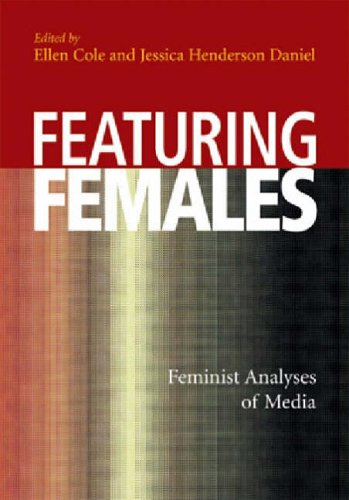 9781591472780: Featuring Females: Feminist Analyses of Media (Psychology of Women)