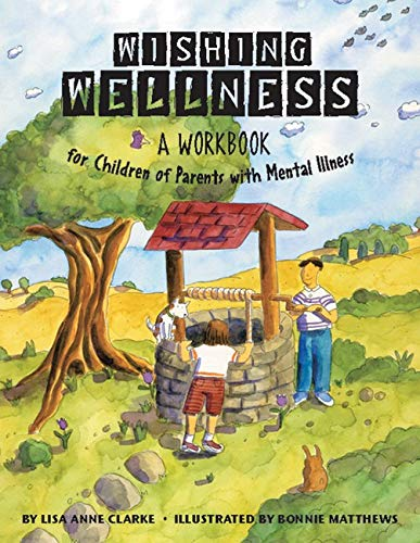 Wishing Wellness: A Workbook for Children of Parents with Mental Illness: Lisa Anne Clarke
