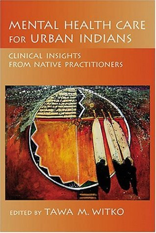 9781591473596: Mental Health Care for Urban Indians: Clinical Insights From Native Practitioners