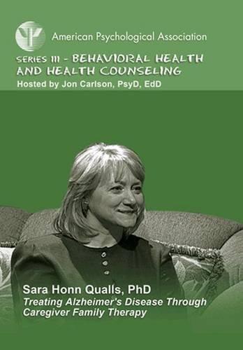 Treating Alzheimer s Disease Through Caregiver Family Therapy: Sara Honn Qualls