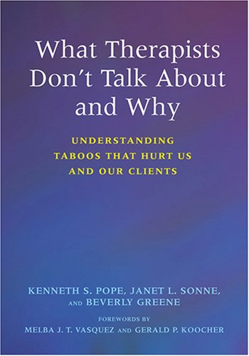 What Therapists Don't Talk About And Why: Kenneth S. Pope,