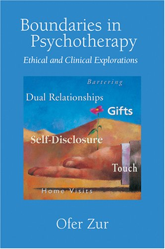 Boundaries in Psychotherapy: Ethical and Clinical Explorations: Zur, Ofer