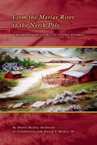 From the Marias River to the North Pole: A Montana History in Story Poems: Bonnie Buckley Maldonado
