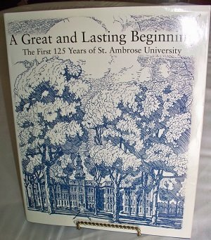 A Great and Lasting Beginning; the First 122 Years of St. Ambrose University: McDaniel, george ...