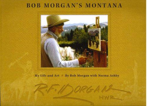 9781591520467: Bob Morgan's Montana: My Life and Art