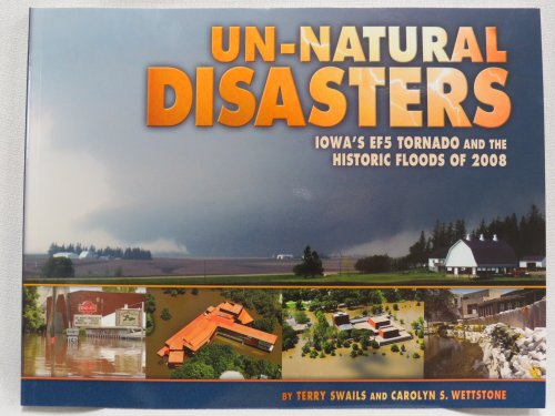 9781591520542: Un-natural Disasters Iowa's Ef5 Tornado and the Historic Floods of 2008